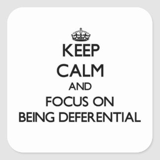 Keep Calm and focus on Being Deferential Square Stickers