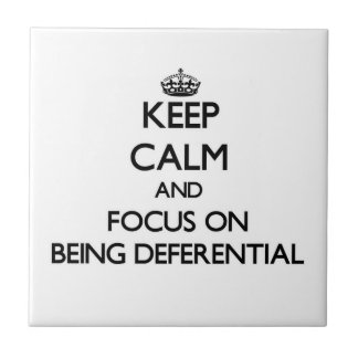 Keep Calm and focus on Being Deferential Tiles