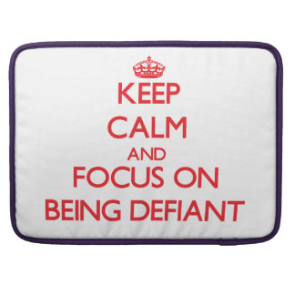 Keep Calm and focus on Being Defiant Sleeves For MacBooks
