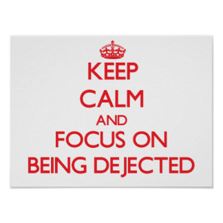 Keep Calm and focus on Being Dejected Poster