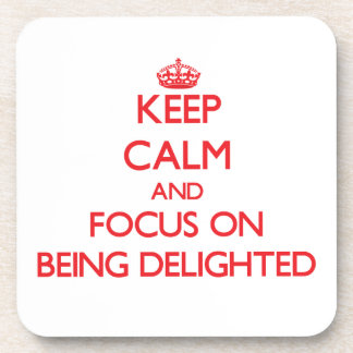 Keep Calm and focus on Being Delighted Drink Coasters