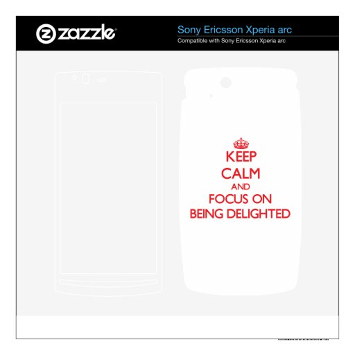 Keep Calm and focus on Being Delighted Xperia Arc Skins