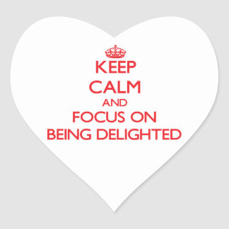 Keep Calm and focus on Being Delighted Heart Sticker