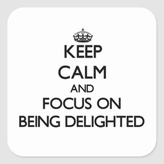 Keep Calm and focus on Being Delighted Square Sticker