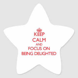 Keep Calm and focus on Being Delighted Star Stickers