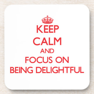 Keep Calm and focus on Being Delightful Coaster