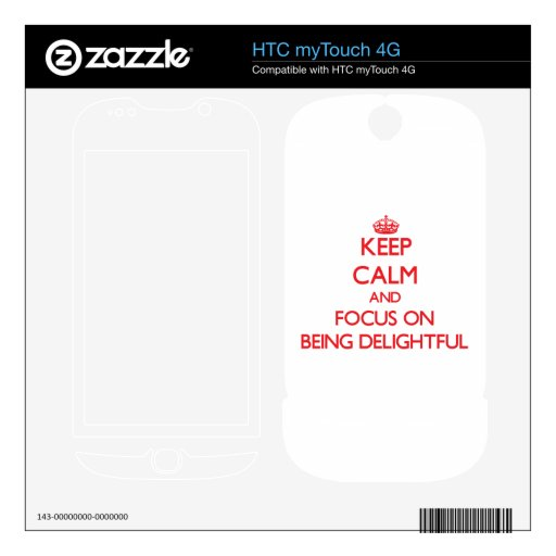 Keep Calm and focus on Being Delightful HTC myTouch 4G Decal
