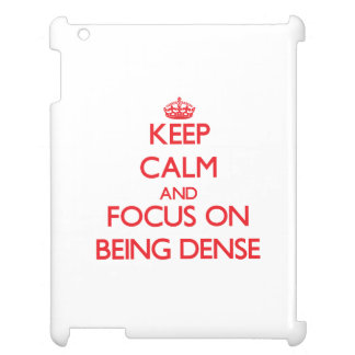 Keep Calm and focus on Being Dense iPad Case