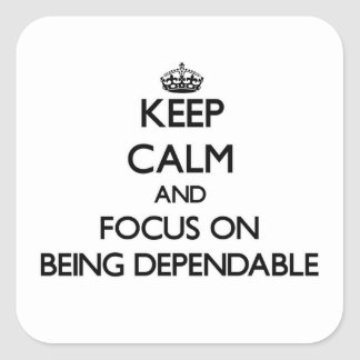 Keep Calm and focus on Being Dependable Square Sticker