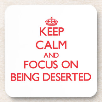 Keep Calm and focus on Being Deserted Beverage Coasters