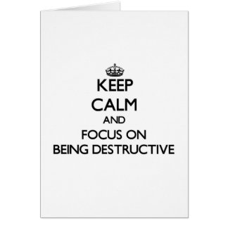 Keep Calm and focus on Being Destructive Greeting Cards