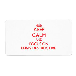 Keep Calm and focus on Being Destructive Shipping Label