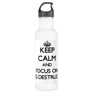 Keep Calm and focus on Being Destructive 24oz Water Bottle