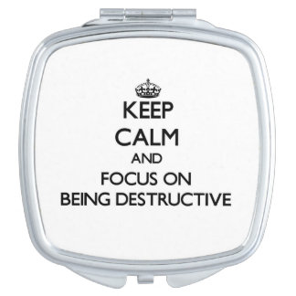 Keep Calm and focus on Being Destructive Compact Mirrors