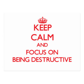 Keep Calm and focus on Being Destructive Postcard