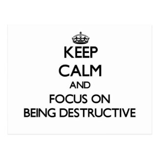 Keep Calm and focus on Being Destructive Postcards