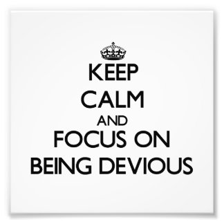 Keep Calm and focus on Being Devious Art Photo