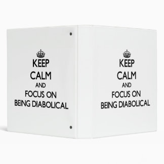 Keep Calm and focus on Being Diabolical 3 Ring Binders