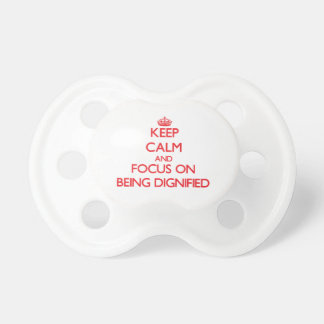 Keep Calm and focus on Being Dignified Baby Pacifier