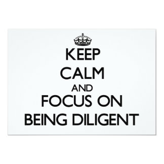 Keep Calm and focus on Being Diligent Personalized Invites