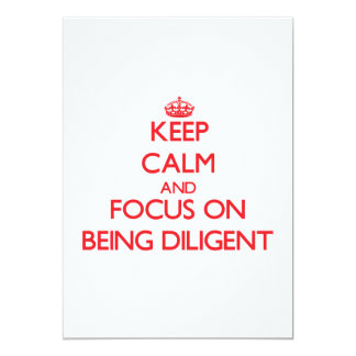 Keep Calm and focus on Being Diligent Custom Invitations
