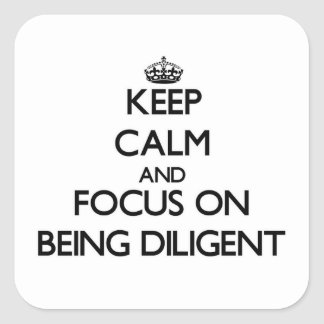 Keep Calm and focus on Being Diligent Square Sticker
