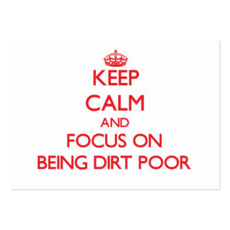 Keep Calm and focus on Being Dirt Poor Business Cards