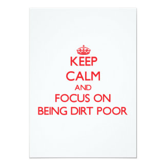 Keep Calm and focus on Being Dirt Poor 5x7 Paper Invitation Card