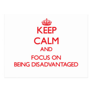 Keep Calm and focus on Being Disadvantaged Post Cards