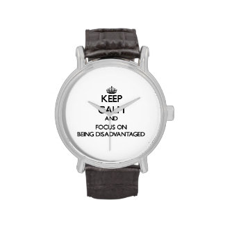 Keep Calm and focus on Being Disadvantaged Wrist Watch