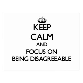 Keep Calm and focus on Being Disagreeable Postcard