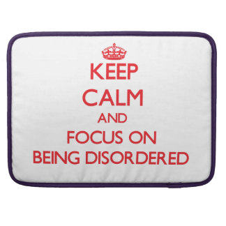 Keep Calm and focus on Being Disordered MacBook Pro Sleeves