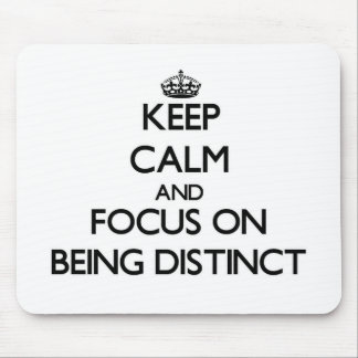 Keep Calm and focus on Being Distinct Mouse Pads