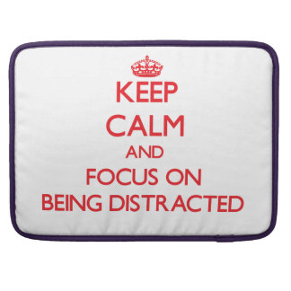 Keep Calm and focus on Being Distracted Sleeves For MacBook Pro