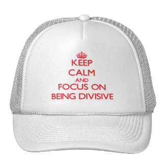 Keep Calm and focus on Being Divisive Trucker Hat