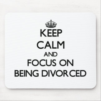 Keep Calm and focus on Being Divorced Mousepads