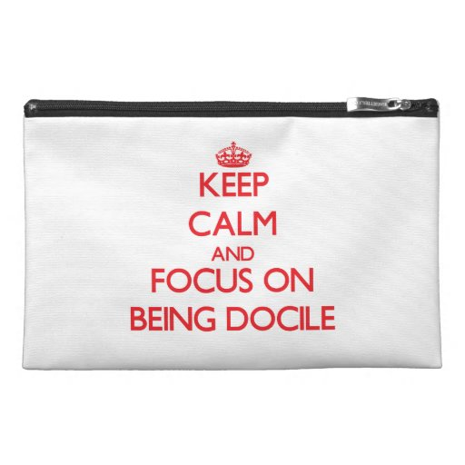 Keep Calm and focus on Being Docile Travel Accessory Bags