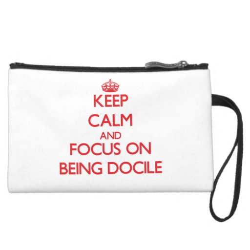 Keep Calm and focus on Being Docile Wristlet Purse