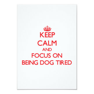 Keep Calm and focus on Being Dog Tired 3.5x5 Paper Invitation Card