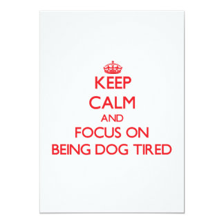 Keep Calm and focus on Being Dog Tired 5x7 Paper Invitation Card
