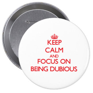 Keep Calm and focus on Being Dubious Pinback Button