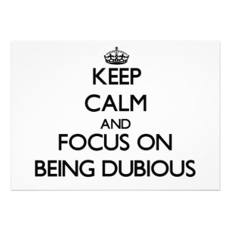 Keep Calm and focus on Being Dubious Custom Announcements