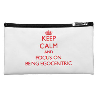 Keep Calm and focus on BEING EGOCENTRIC Makeup Bags