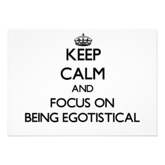 Keep Calm and focus on BEING EGOTISTICAL Custom Announcements