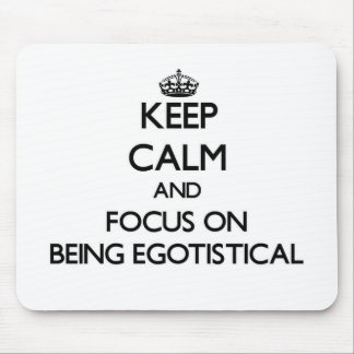 Keep Calm and focus on BEING EGOTISTICAL Mouse Pad