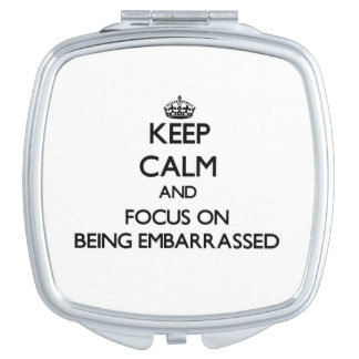 Keep Calm and focus on BEING EMBARRASSED Vanity Mirror