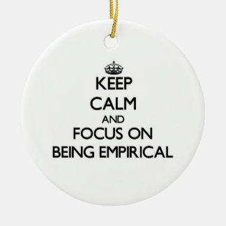Keep Calm and focus on BEING EMPIRICAL Double-Sided Ceramic Round Christmas Ornament