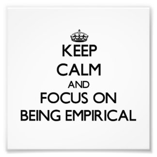 Keep Calm and focus on BEING EMPIRICAL Photo Art
