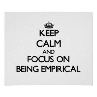 Keep Calm and focus on BEING EMPIRICAL Posters