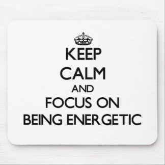 Keep Calm and focus on BEING ENERGETIC Mousepads
